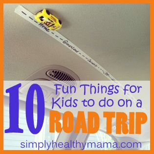   10 Fun Things for Kids to Do on a Road Trip   http://simplyhealthymama.com
