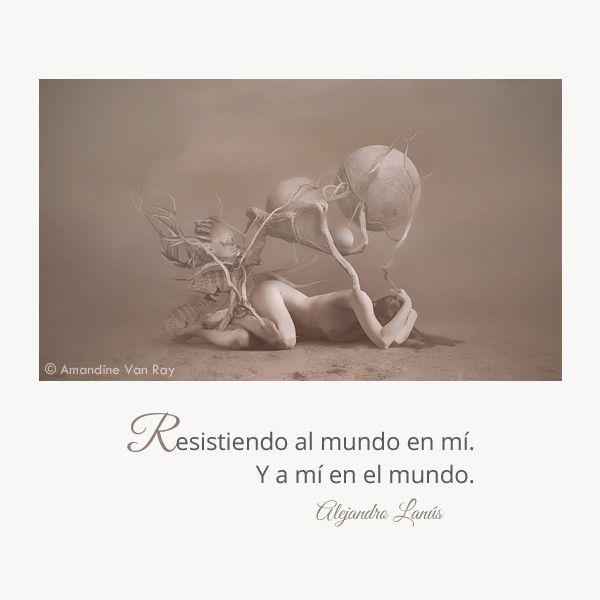 Resistiendo al mundo en mí. Y a mí en el mundo. #Umbrales #AlejandroLanus #Aforismos