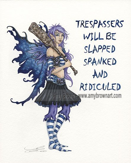 Trespassers Will Be Slapped, Spanked and Ridiculed by Amy Brown, #Art