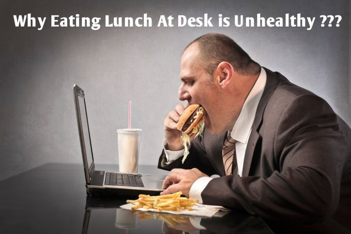 Almost 92% of Corporate people prefers to eat lunch at Desk :) Are you one among them ?? But this isn't Healthy !! Read more to know the Reasons