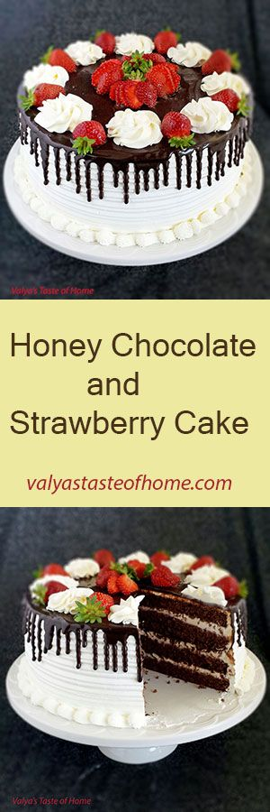 Honey Chocolate and Strawberry Cake http://valyastasteofhome.com/honey-chocolate-and-strawberry-cake