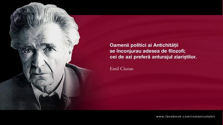 Oamenii politici ai Antichitatii se inconjurau adesea de filozofi; cei de azi prefera anturajul ziaristilor. -- Emil Cioran