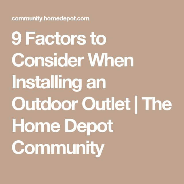 9 Factors to Consider When Installing an Outdoor Outlet | The Home Depot Community