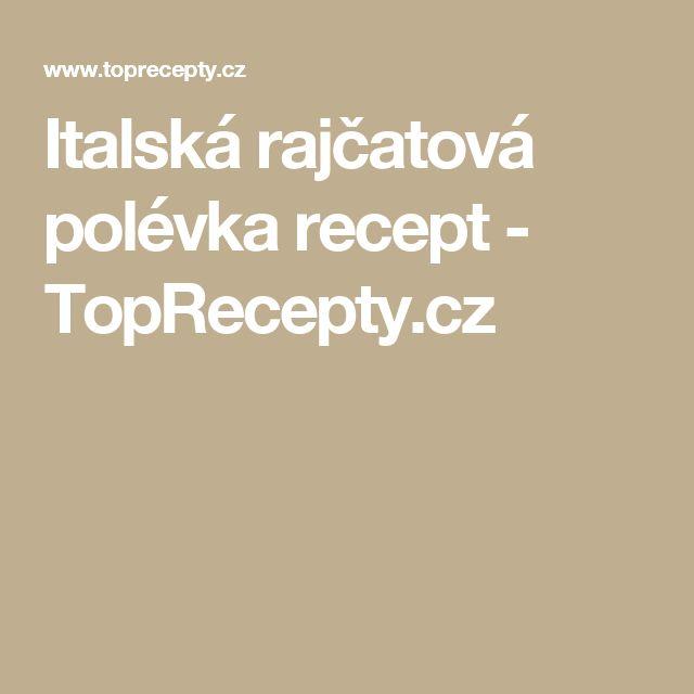 Italská rajčatová polévka recept - TopRecepty.cz