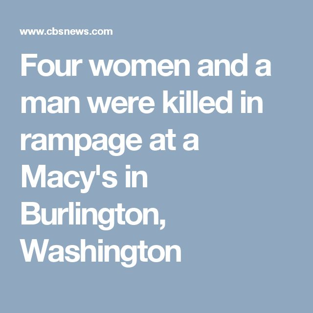 Four women and a man were killed in rampage at a Macy's in Burlington, Washington