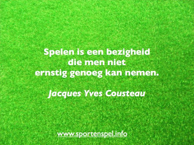 Spelen is een bezigheid die men niet ernstig genoeg kan nemen. Citaat van Jacues Yves Cousteau.