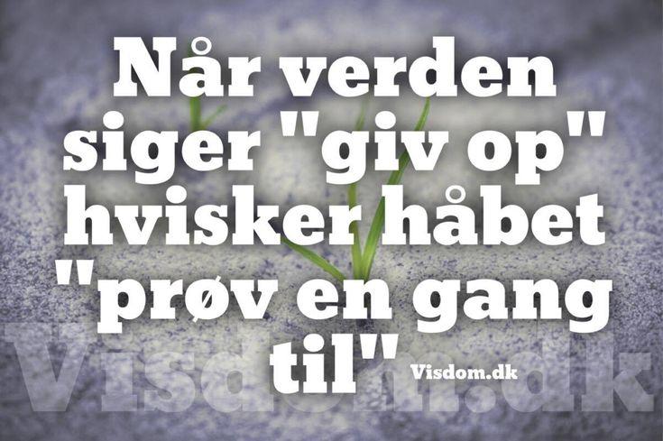 håbet - Berømte stemmer, berømte citater og digte find din inspiration på visdom.dk vi har et udvalg af største kaliber.