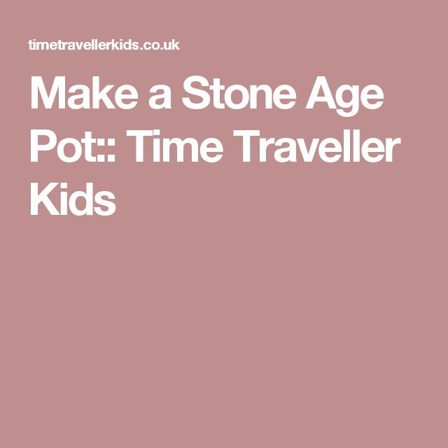Make a Stone Age Pot:: Time Traveller Kids