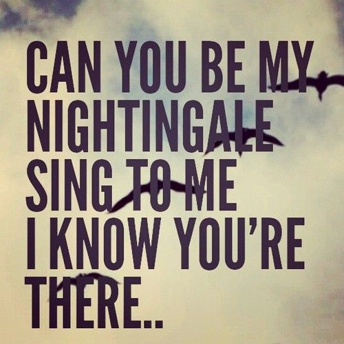 can you be my nightingale sing to me i know you're there