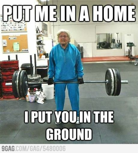 Put me in a home, I'll put you in the ground | weight lifting granny