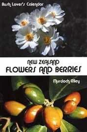 New Zealand Flowers And Berries: A Bush Lover's Calendar (Perfect bind)