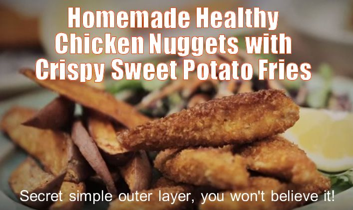 Homemade Chicken Nuggets and Crispy Sweet Potato Fries