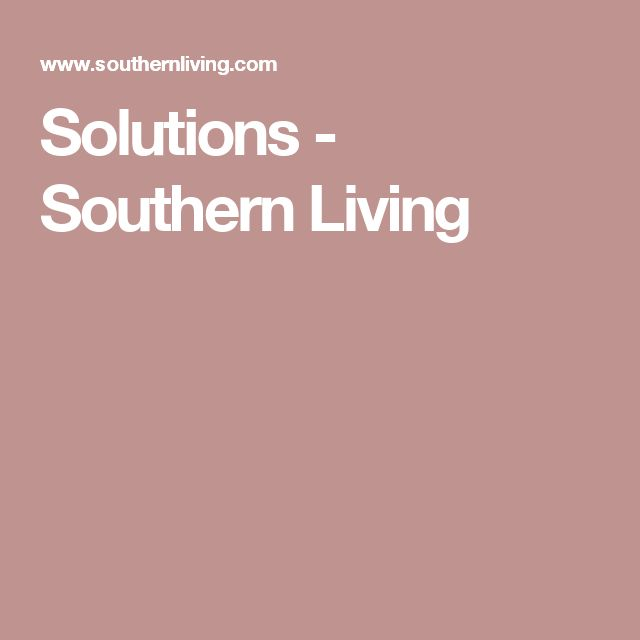 Solutions - Southern Living