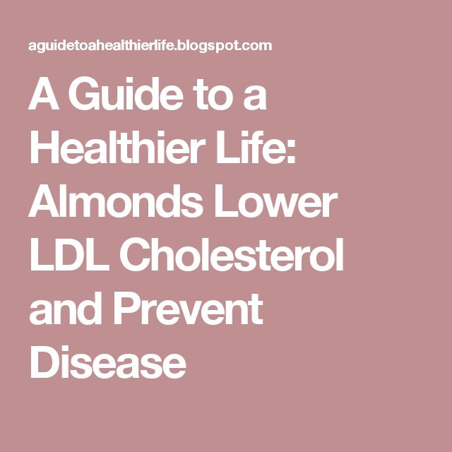 A Guide to a Healthier Life: Almonds Lower LDL Cholesterol and Prevent Disease