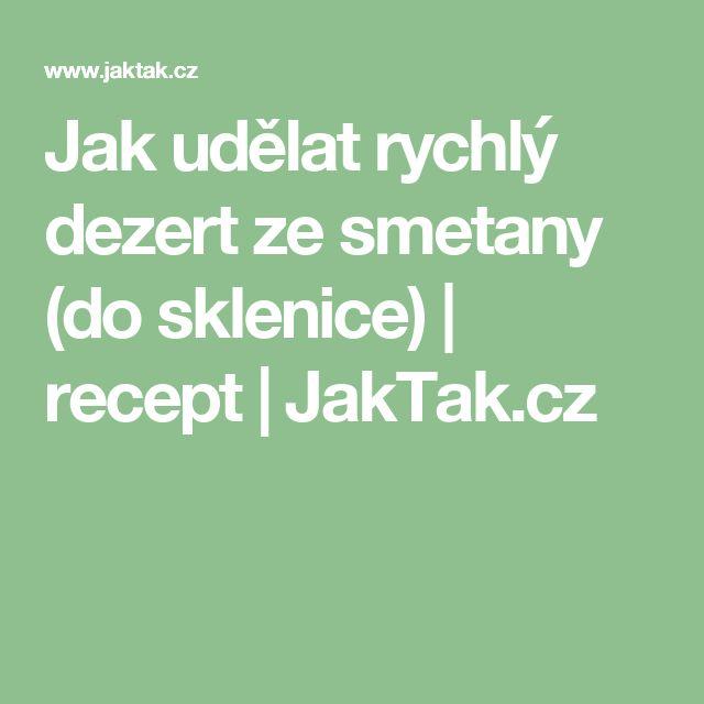 Jak udělat rychlý dezert ze smetany (do sklenice) | recept | JakTak.cz
