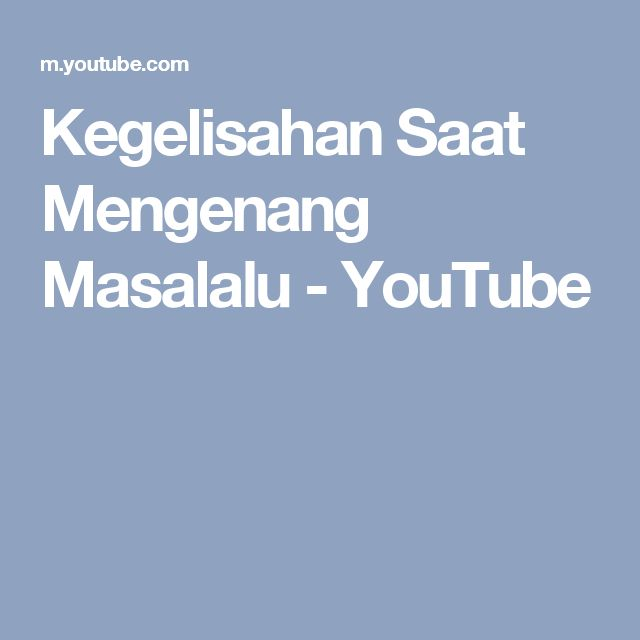 Kegelisahan Saat Mengenang Masalalu - YouTube