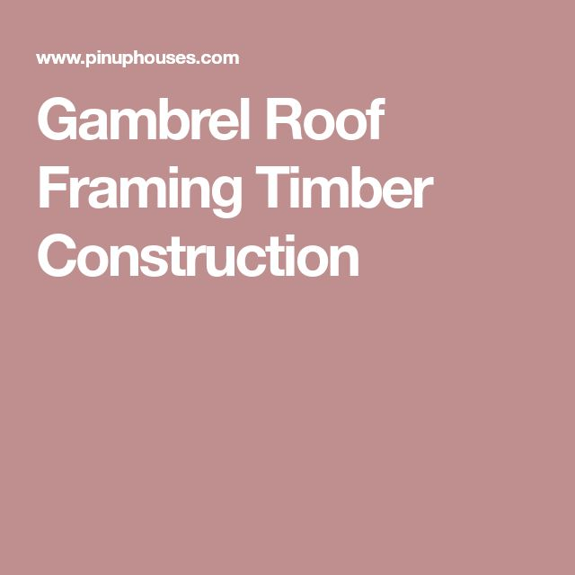 Gambrel Roof Framing Timber Construction
