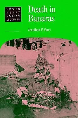 Death in Banaras, Lewis Henry Morgan Lecture Series by Jonathan P. Parry, 978052