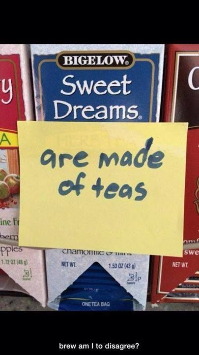 Sweet dreams are made of teas, brew am I to disagree? LOL! #tea #sweetdreams