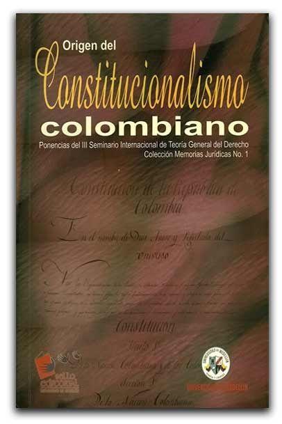 Origen del constitucionalismo colombiano – Universidad de Medellín www.librosyeditores.com/tiendalemoine/derecho-constitucional/1406-origen-del-constitucionalismo-colombiano-ponencias.html Editores y distribuidores.