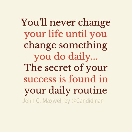 """You'll never change your life until you change something you do daily...  The secret of your success is foud in your daily routine"". #Quotes by #JohnCMaxwell via @Candidman #120241"