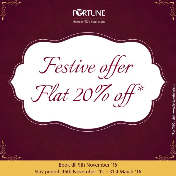 Begin your celebrations today! Enjoy 20% off* on stays at participating Fortune Hotels. Book till 9th November '15 Stay period: 16th November '15 – 31st March '16 Visit: http://www.fortunehotels.in/specialoffer/limited_period_discounts/festive_offerflat.aspx *T&C apply.