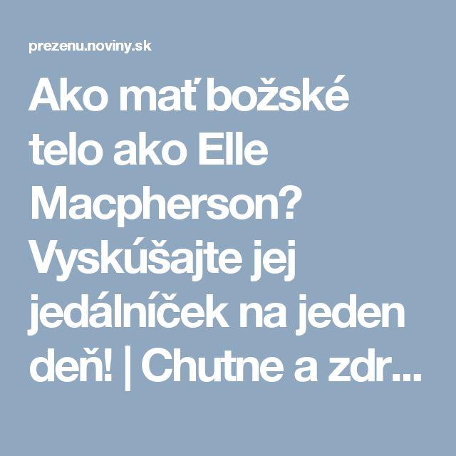Ako mať božské telo ako Elle Macpherson? Vyskúšajte jej jedálníček na jeden deň! | Chutne a zdravo | Preženu.sk