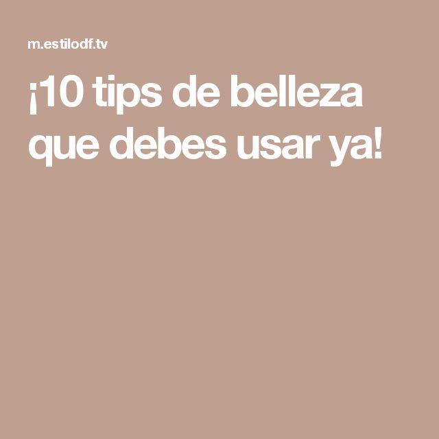 ¡10 tips de belleza que debes usar ya!