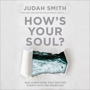 How's Your Soul?: Why Everything You Want in Life Starts with the Inside by Judah Smith: audiobook Dustin