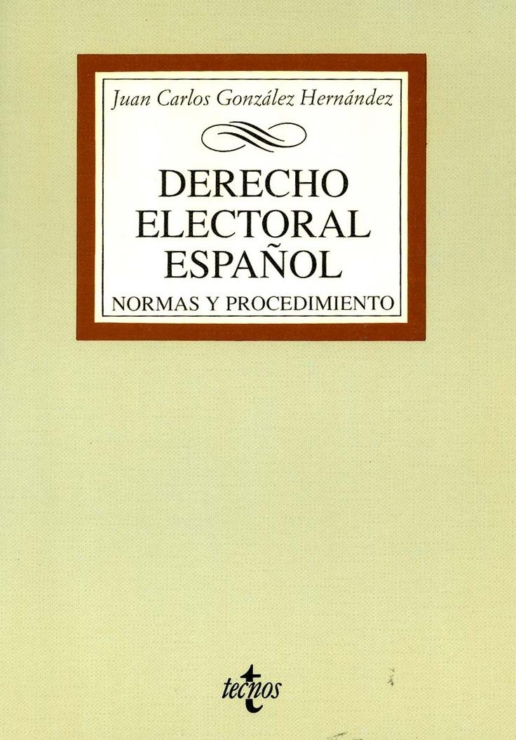 Derecho electoral español : normas y procedimientos / Juan Carlos González Hernández. - Madrid Tecnos, 1996