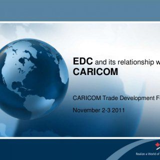 EDC and its relationship withCARICOMCARICOM Trade Development ForumNovember 2-3 2011   Outline  Who we are  Business in the Region  EDC Solutions  CAR. http://slidehot.com/resources/caricom-canada-trade-development-forum-edc-and-its-relationship-with-caricom-edc-canada.18182/