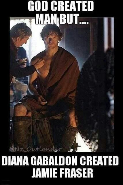 God created man ... But Diana Gabaldon created Jamie Fraser