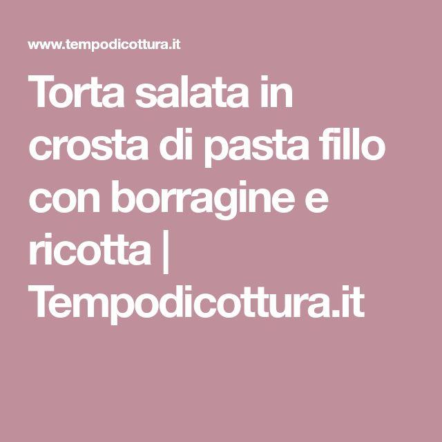 Torta salata in crosta di pasta fillo con borragine e ricotta   Tempodicottura.it
