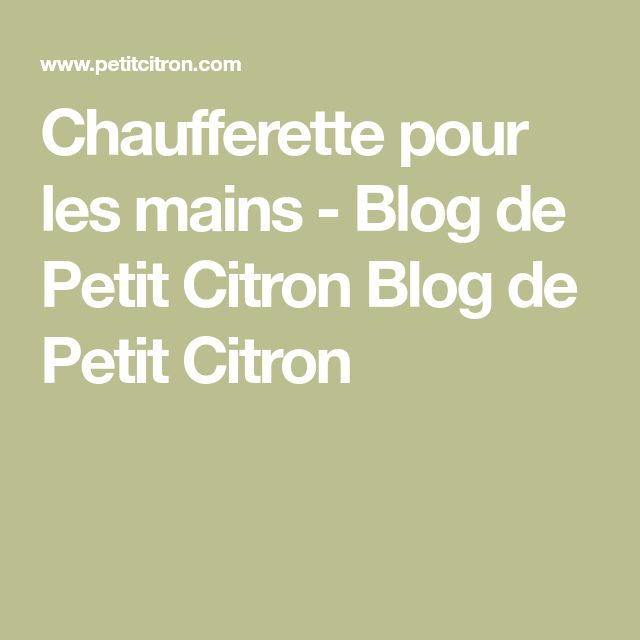 Chaufferette pour les mains - Blog de Petit Citron Blog de Petit Citron