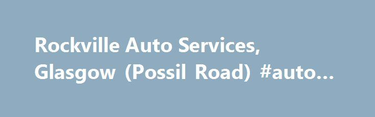 Rockville Auto Services, Glasgow (Possil Road) #auto #focus http://auto.nef2.com/rockville-auto-services-glasgow-possil-road-auto-focus/  #rockcliff auto # Rockville Auto Services Share on 69 Possil Road, Glasgow, Lanarkshire, G4 9SL. Rockville Auto Services provides a range of garage services including parts and repairs for cars and other vehicles. Rockville Auto Services is based in Possil Road, Glasgow – see map for location of Possil Road. Type of Business 3 people Continue Reading