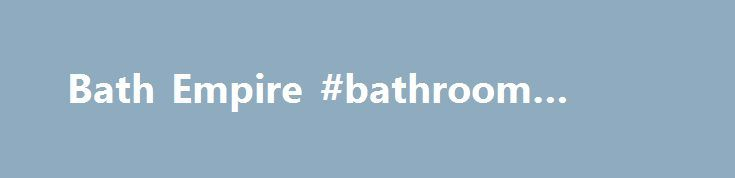 Bath Empire #bathroom #fitters http://bathrooms.remmont.com/bath-empire-bathroom-fitters/  #bathroom empire Bath Empire / Bath Empire designs and sources its own product, supplying direct to consumers via the website www.BathEmpire.com. which is the fastes growing online bathroom retailer in the UK according to Google and Hitwise data. The business was founded in 2006 by Chris Li and Vicky Wang, and since that time has grown rapidly, turning over £14m in 2012. Livingbridge invested £8.5m in…