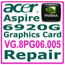 VG.8PG06.005 - ACER ASPIRE 4920G, 5720G, 5920G, 6920G, 6935G, 7720G, 8930G, 9920G Laptop Graphics Card Repair Service