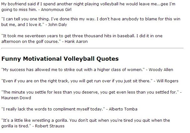 Volleyball quote to inspire and motivate players. Cheers and chants along with funny volleyball sayings, mottos and slogans can be used to...