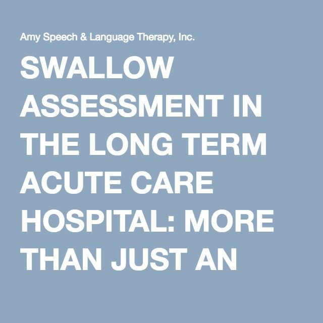 SWALLOW ASSESSMENT IN THE LONG TERM ACUTE CARE HOSPITAL: MORE THAN JUST AN EVALUATION FOR ASPIRATION, Guest Blog by Eric Blicker - Amy Speech & Language Therapy, Inc.