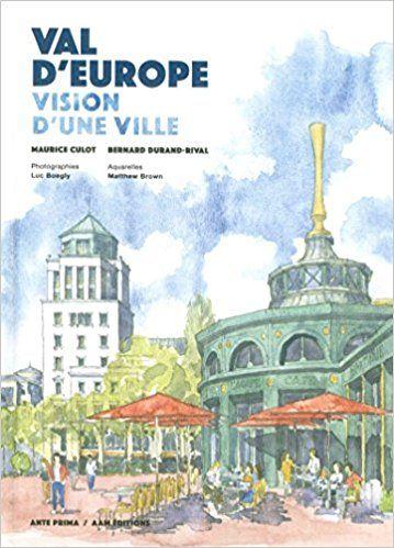 Val d'Europe : Vision d'une ville - Collectif, Matthew Brown, Maurice Culot, Bernard Durand-Rival, Luc Boegly