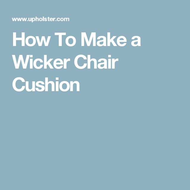 How To Make a Wicker Chair Cushion