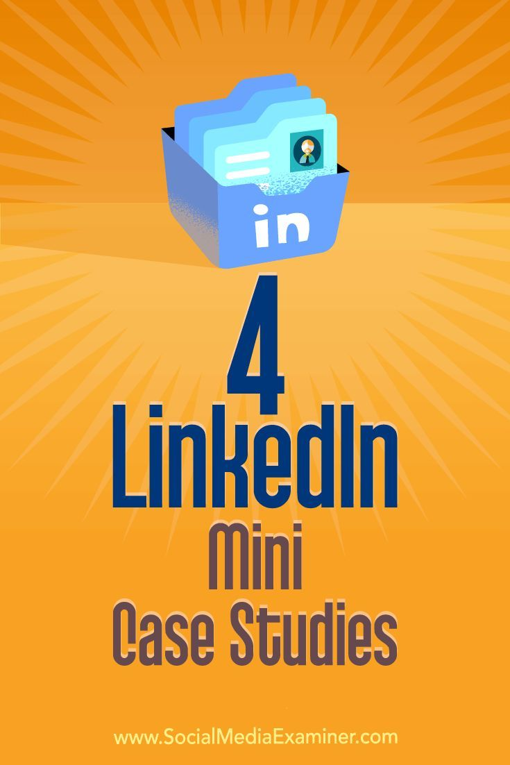 4 linkedin mini case studies social media examiner