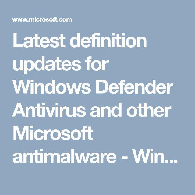 Latest definition updates for Windows Defender Antivirus and other Microsoft antimalware - Windows Defender Security Intelligence