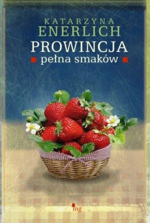"""Katarzyna Enerlich, """"Prowincja pełna smaków"""", MG, Warszawa 2013.  249 stron"""