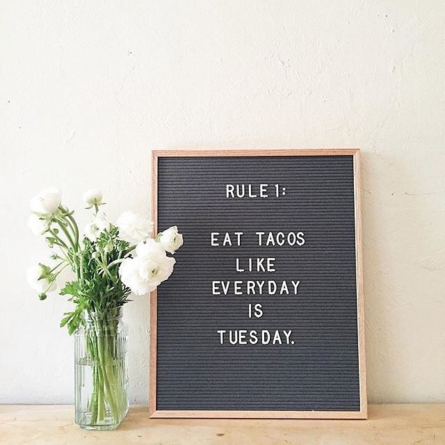 Rule 1: Eat tacos like every day is Tuesday.
