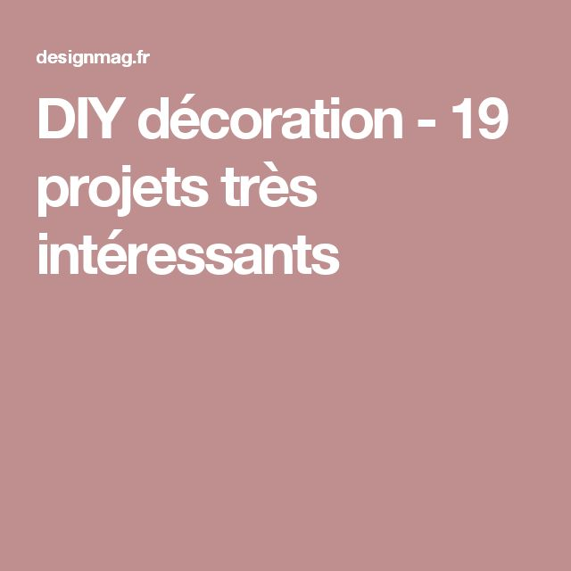 DIY décoration - 19 projets très intéressants