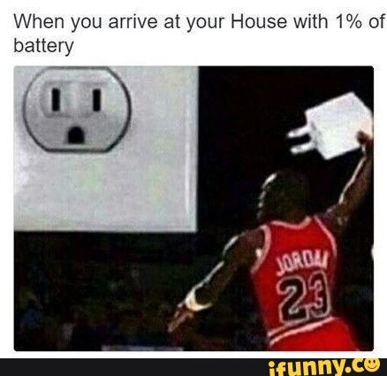When you arrive at your house with 1% of battery