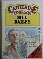 Bill Bailey written by Catherine Cookson performed by Susan Jameson on Cassette (Unabridged)