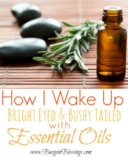 How I Wake Up Bright Eyed and Bushy Tailed with Essential Oils!