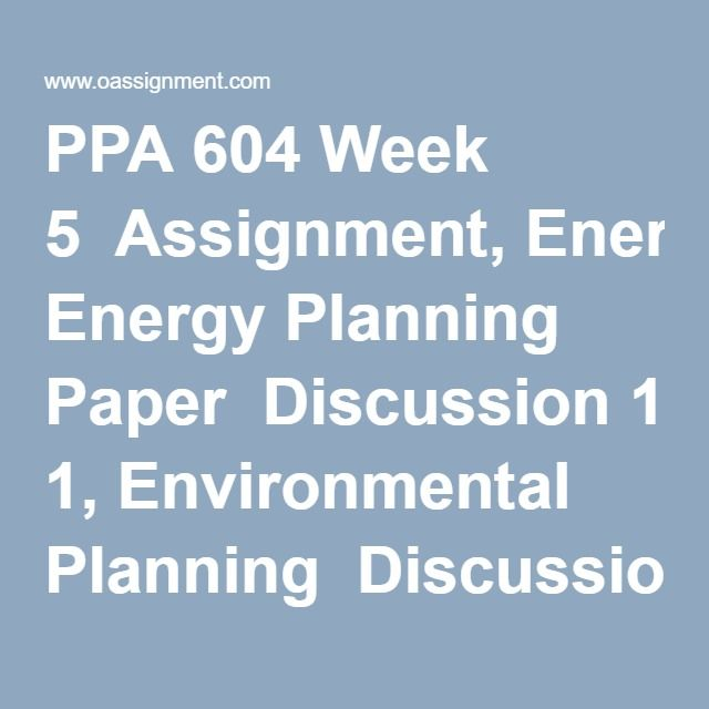 PPA 604 Week 5  Assignment, Energy Planning Paper  Discussion 1, Environmental Planning  Discussion 2, Political Theories